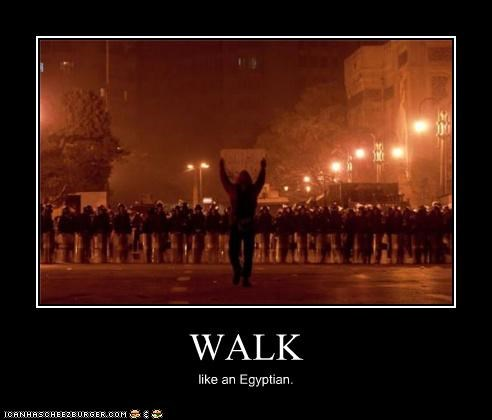 WALK like an Egyptian.