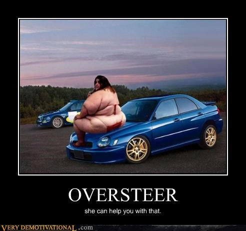 OVERSTEER she can help you with that.