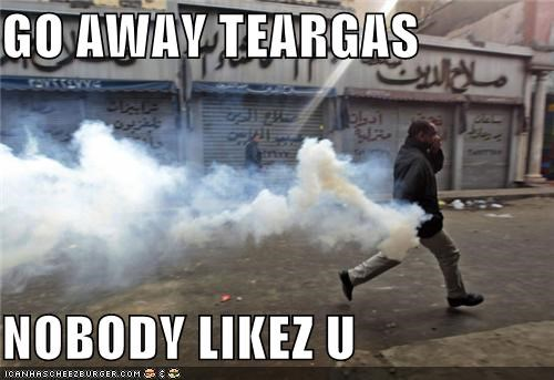 GO AWAY TEARGAS NOBODY LIKEZ U