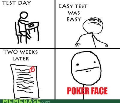 FAIL hubris Memes poker face school test too easy - 4422819584