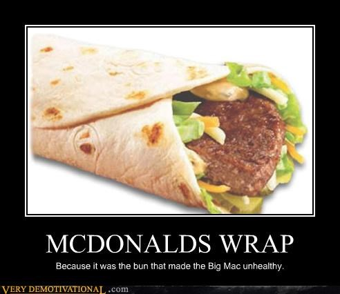 MCDONALDS WRAP Because it was the bun that made the Big Mac unhealthy.