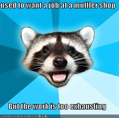 exhaust,job,Lame Pun Coon,muffler shop,work