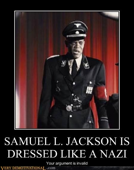 SAMUEL L. JACKSON IS DRESSED LIKE A NAZI Your argument is invalid