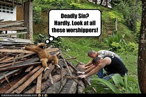 Deadly Sin? Hardly. Look at all these worshippers!