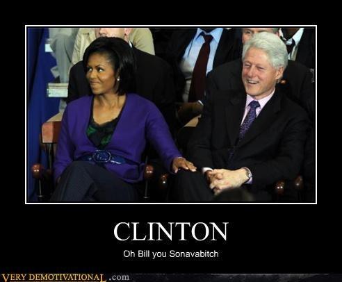 CLINTON Oh Bill you Sonavabitch