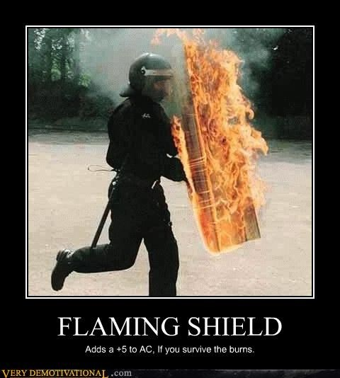 FLAMING SHIELD Adds a +5 to AC, If you survive the burns.