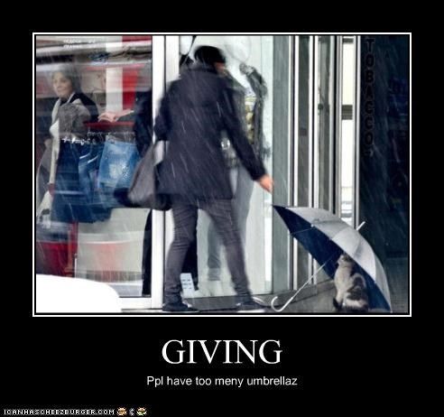 GIVING Ppl have too meny umbrellaz