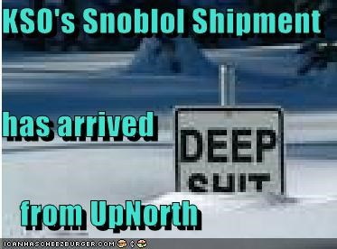 KSO's Snoblol Shipment has arrived     from UpNorth