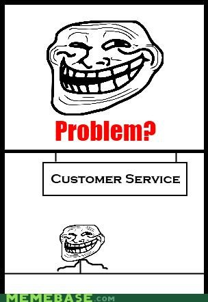 customer service,how we roll,problem,troll face