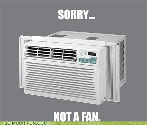 air conditioner,blow,blowing,fan,literalism,not,opinion,sorry