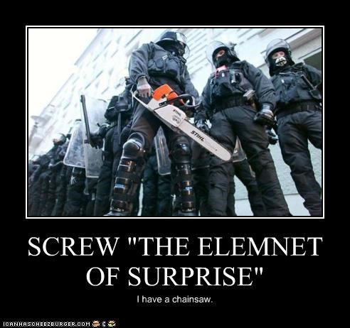 chainsaw,police,riot gear,riots,surprise,weapons