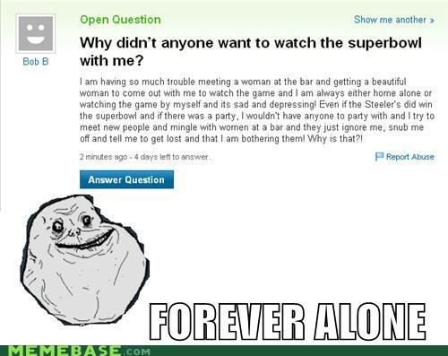 bars forever alone story of my life super bowl women Yahoo Answer Fails - 4436112384