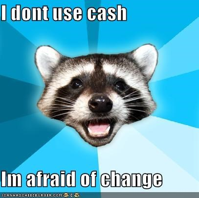 cash Cents change dollars Lame Pun Coon sense - 4436783616