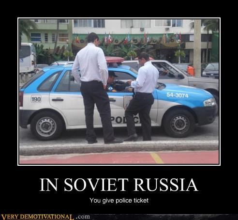 IN SOVIET RUSSIA You give police ticket