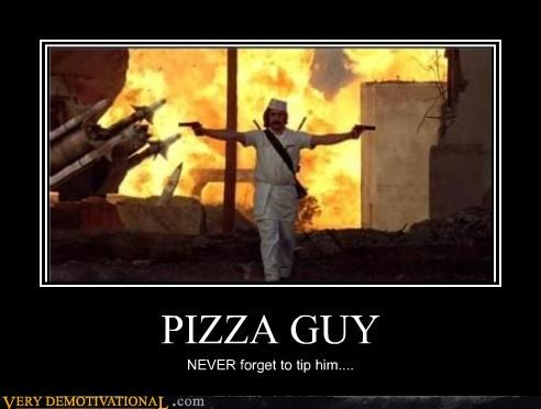 PIZZA GUY NEVER forget to tip him....