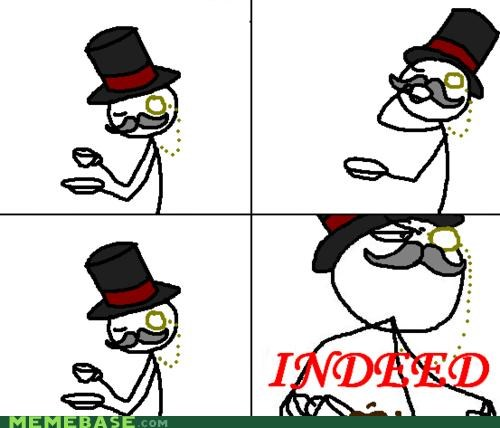 FRIDAY indeed Like a Boss Memes monocle tea this week is handled tophat - 4437329408