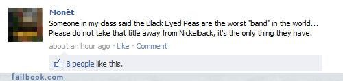 black-eyed peas,lol,nickelback,status update,win,worst band in the world