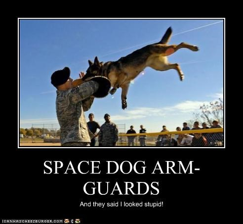 SPACE DOG ARM-GUARDS And they said I looked stupid!