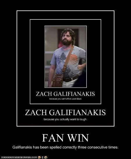 FAN WIN Galifianakis has been spelled correctly three consecutive times.