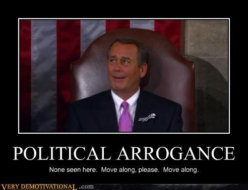 POLITICAL ARROGANCE None seen here. Move along, please. Move along.