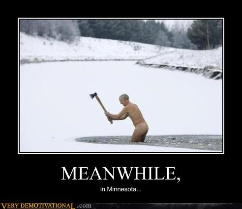 axe,Meanwhile,Minnesota,not clothed guy,snow