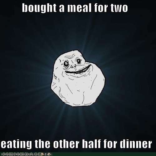 dinner for two,For One,forever alone