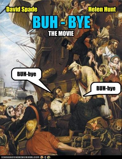 David Spade Helen Hunt BUH - BYE THE MOVIE BUH-bye BUH-bye