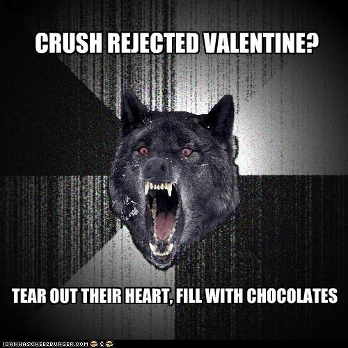 CRUSH REJECTED VALENTINE? TEAR OUT THEIR HEART, FILL WITH CHOCOLATES