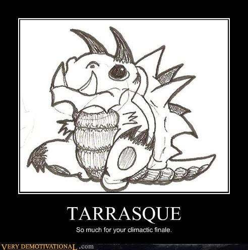TARRASQUE So much for your climactic finale.