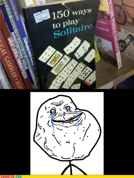 books,forever alone,forever alone guy,reading,solitaire,the internets