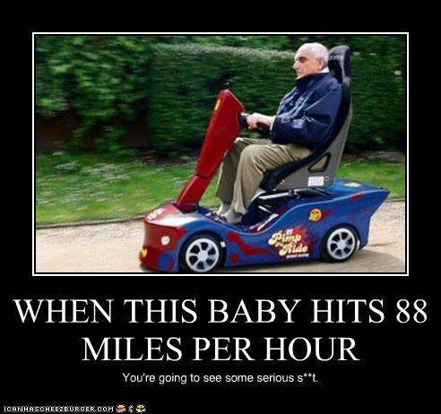WHEN THIS BABY HITS 88 MILES PER HOUR You're going to see some serious s**t.