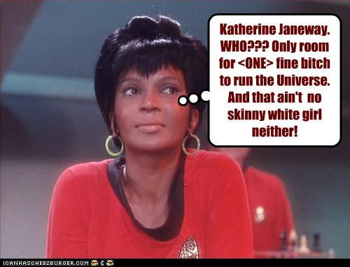 Katherine Janeway. WHO??? Only room for <ONE> fine bitch to run the Universe. And that ain't no skinny white girl neither!