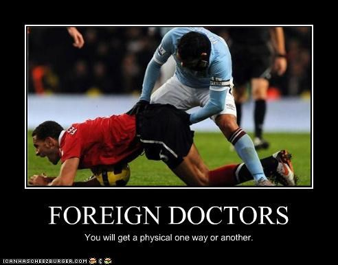 FOREIGN DOCTORS You will get a physical one way or another.