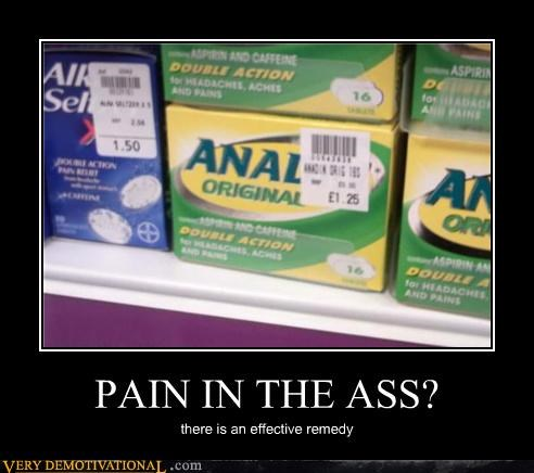 PAIN IN THE ASS? there is an effective remedy