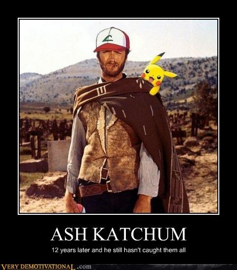 ASH KATCHUM 12 years later and he still hasn't caught them all