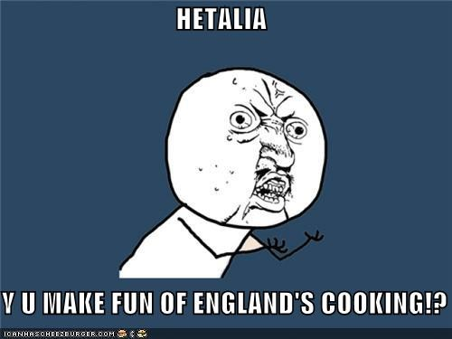 HETALIA   Y U MAKE FUN OF ENGLAND'S COOKING!?