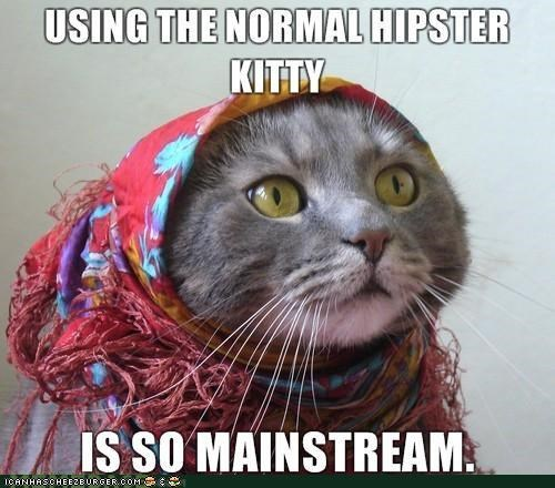 dressed up,fashion,hipster,Hipster Kitty,mainstream,memecats,Memes,real
