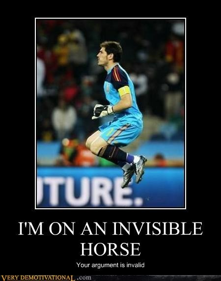 I'M ON AN INVISIBLE HORSE Your argument is invalid
