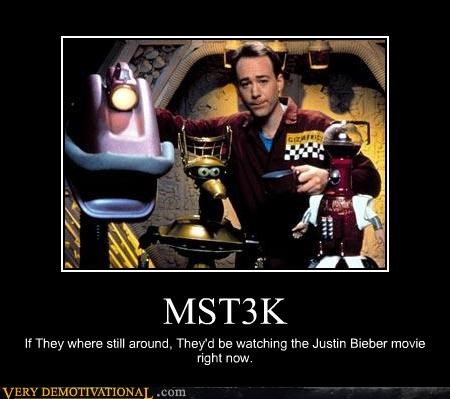 MST3K If They where still around, They'd be watching the Justin Bieber movie right now.