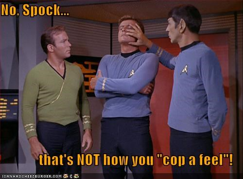 "No, Spock... that's NOT how you ""cop a feel""!"