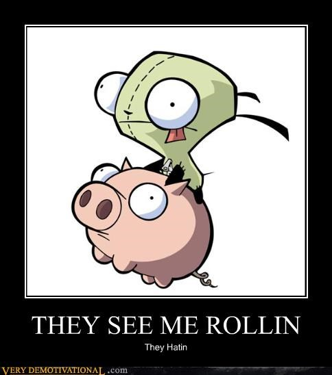 grr,pig,they see me rollin