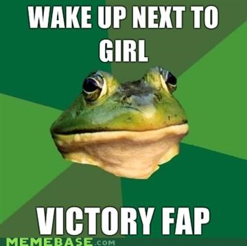 fap,foul bachelor frog,morning after,rise and shine,victory
