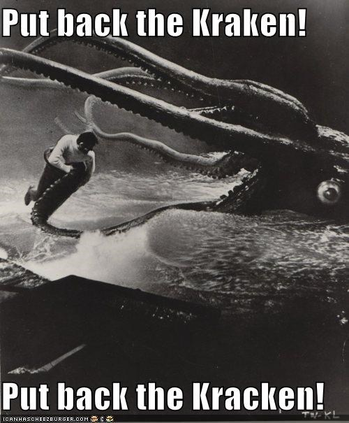 Put back the Kraken! Put back the Kracken!