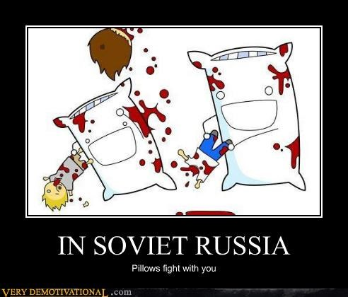 IN SOVIET RUSSIA Pillows fight with you