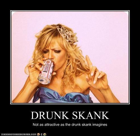 DRUNK SKANK Not as attractive as the drunk skank imagines