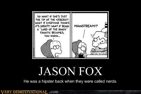 JASON FOX He was a hipster back when they were called nerds.