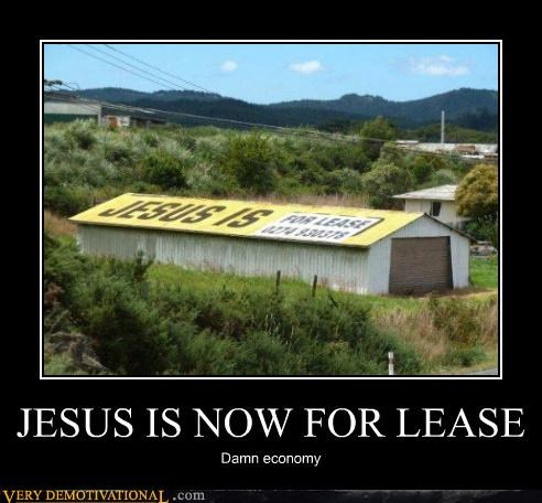 JESUS IS NOW FOR LEASE Damn economy