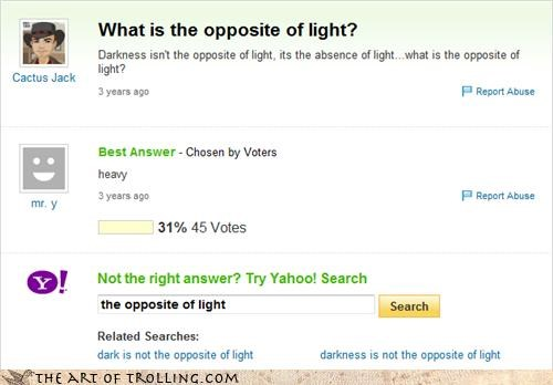 darkness,heavy,light,opposites,wisdom,Yahoo Answer Fails
