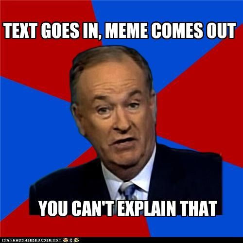bill-oreilly meme text you-cant-explain-that - 4464003328