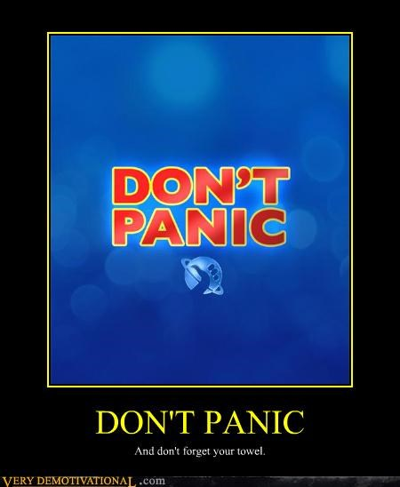 DON'T PANIC And don't forget your towel.